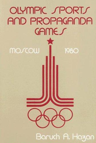 Olympic Sports and Propaganda Games: Moscow 1980 por Baruch A. Hazan