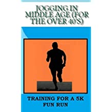 Jogging In Middle Age (For The Over 40's) (English Edition)