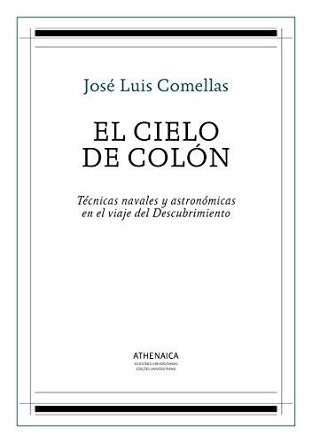 El cielo de Colón: Técnicas navales y astronómicas en el viaje del Descubrimiento (Historia Moderna y Contemporánea nº 1) por José Luis Comellas García-Llera