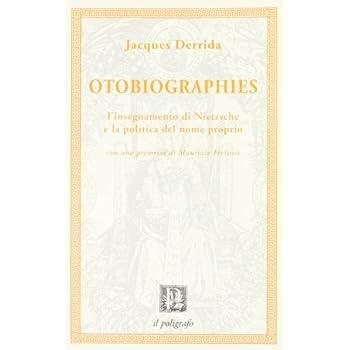 Otobiographies. L'insegnamento Di Nietzsche E La Politica Del Nome Proprio