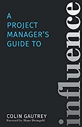 A Project Manager's Guide to Influence by Colin Gautrey (2015-02-01)