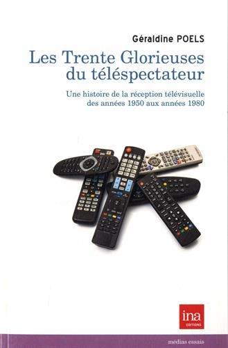 Les Trente Glorieuses du téléspectateur : Une histoire de la réception télévisuelle des années 1950 aux années 1980