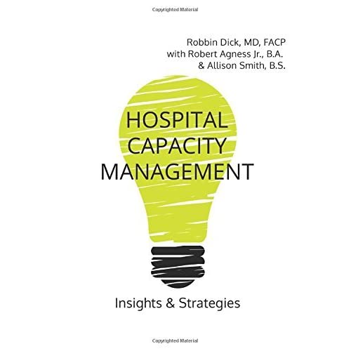 Hospital Capacity Management: Insights and Strategies by Robbin Dick MD Robert Agness Jr. Allison Smith(2017-03-25)