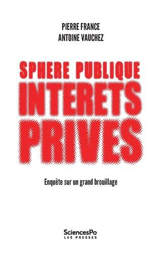 Sphère publique, intérêts privés : Enquête sur un grand brouillage par Pierre France