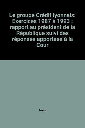 le-groupe-credit-lyonnais-exercices-1987-a-1993-rapport-au-president-de-la-republique-suivi-des-repo