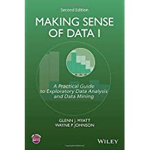 Making Sense of Data I: I: A Practical Guide to Exploratory Data Analysis and Data Mining