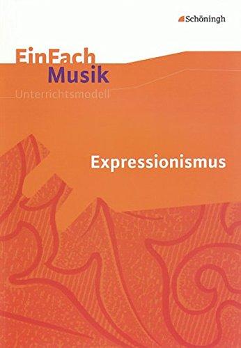 EinFach Musik - Unterrichtsmodelle für die Schulpraxis: EinFach Musik: Expressionismus