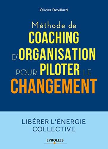 Méthode de coaching d'organisation: Pour piloter le changement