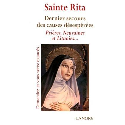 Sainte Rita : Dernier secours des causes désespérées. Prières, Neuvaines et Litanies...