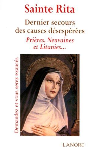 Sainte Rita : Dernier secours des causes désespérées. Prières, Neuvaines et Litanies... par Ana dos Santos