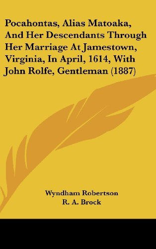 Pocahontas, Alias Matoaka, and Her Descendants Through Her Marriage at Jamestown, Virginia, in April, 1614, with John Rolfe, Gentleman (1887) by Wyndham Robertson (2010-05-22)