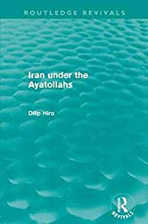[(Iran Under the Ayatollahs)] [By (author) Dilip Hiro] published on (February, 2013)