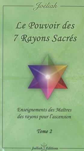 Le pouvoir des 7 rayons sacrés : Enseignement des Maîtres des rayons pour l'ascension Tome 2