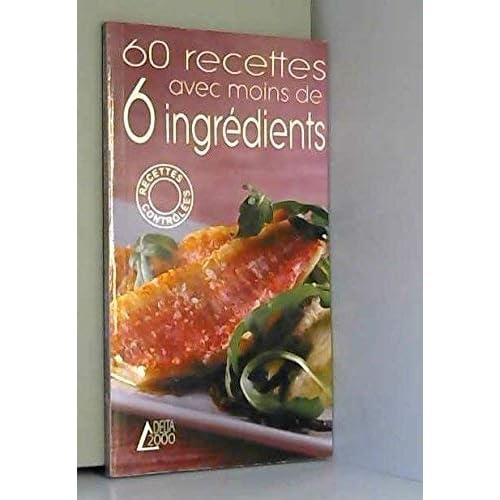 60 Recettes avec Moins de 6 Ingredients