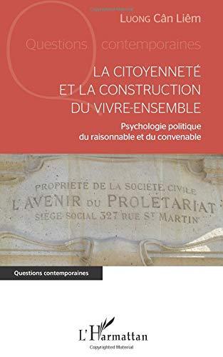 La citoyenneté et la construction du vivre-ensemble: Psychologie politique du raisonnable et du convenable