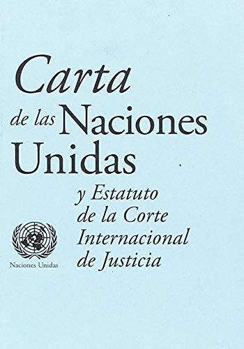 Carta de las Naciones Unidas y estatuto de la Corte Internacional de Justicia por United Nations