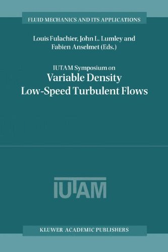 I.U.T.A.M. Symposium on Variable Density Low-Speed Turbulent Flows: Proceedings of the I.U.T.A.M. Symposium held in Marseille, France, 8-10 July 1996 (Fluid Mechanics and Its Applications) (Variable-speed-a/c)