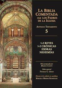 1-2 Reyes, 1-2 Crónicas, Esdras, Nehemías (La Biblia Comentada por los Padres de la Iglesia. Antiguo Testamento)