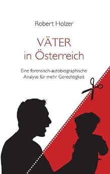 VÄTER in Österreich: Eine forensisch-autobiographische Analyse für mehr Gerechtigkeit