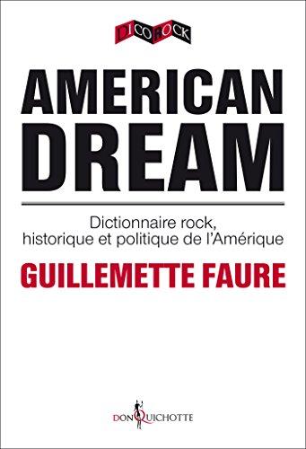American Dream. Dictionnaire rock, historique et politique de l'Amérique: dictionnaire rock, historique et politique de l'Amérique par Guillemette Faure