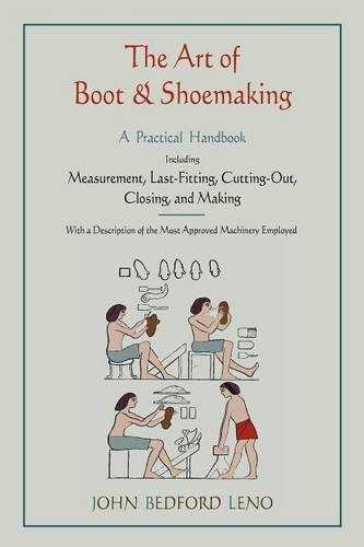 The Art of Boot and Shoemaking: A Practical Handbook Including Measurement, Last-Fitting, Cutting-Out, Closing, and - Boot Neues