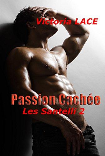 Passion Cachée (Les Santelli t. 2) par Victoria Lace