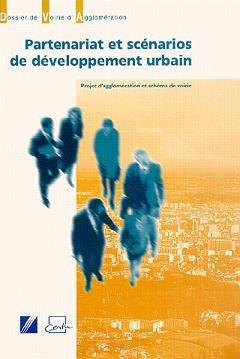 Partenariat et scénarios de développement urbain: [projet d'agglomération et schéma de voirie] par les transports, l'urbanisme et les constructions publiques (France) Centre d'études sur les réseaux