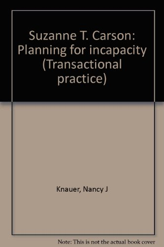 Suzanne T. Carson: Planning for incapacity (Transactional practice)