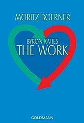 Byron Katies The Work.: Written by Moritz Boerner, 1999 Edition, Publisher: Goldmann Wilhelm GmbH [Paperback]
