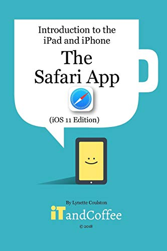The Safari App on the iPad and iPhone (iOS 11 Edition)