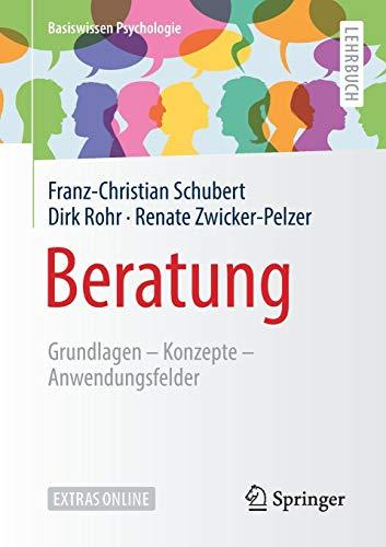 Beratung: Grundlagen - Konzepte - Anwendungsfelder (Basiswissen Psychologie)
