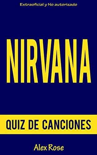 QUIZ DE CANCIONES DE NIRVANA: ¡96 PREGUNTAS y RESPUESTAS acerca de las grandes canciones de NIRVANA en sus álbumes BLEACH, NEVERMIND y IN UTERO están incluidos!