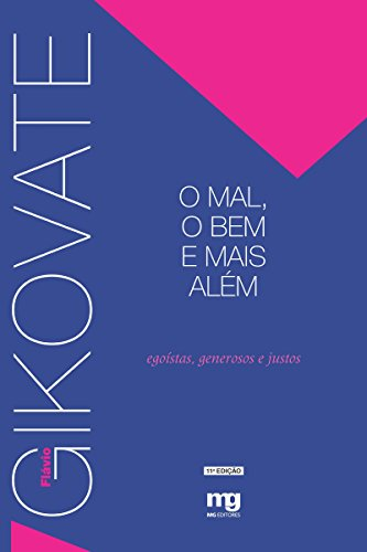O Mal, o Bem e Mais Além - Egoístas, Generosos e Justos (Portuguese Edition) PDF Books