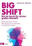 Big Shift – Bist du bereit für deinen großen Wandel?: Aktiviere deine innere Stimme für ein inspiriertes und erfülltes Leben