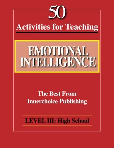 50 Activities for Teaching Emotional Intelligence: Level III High School: The Best from Innerchoice Publishing by Dianne Schilling (2014-11-22) par Dianne Schilling