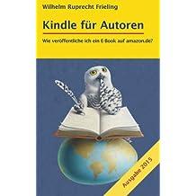 KINDLE FÜR AUTOREN oder Wie veröffentliche ich ein E-Book auf amazon.de?: Ein Do-it-yourself-Ratgeber (Frielings Bücher für Autoren)
