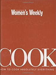 Cook; How to cook absolutely everything (Australian Women's Weekly)