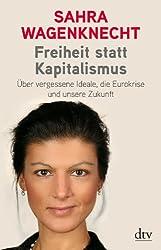 Freiheit statt Kapitalismus: Über vergessene Ideale, die Eurokrise und unsere Zukunft