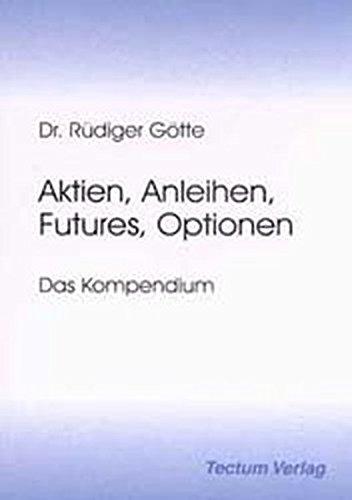 Aktien, Anleihen, Futures, Optionen. Das Kompendium