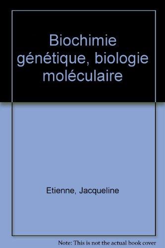Biochimie génétique, biologie moléculaire par Jacqueline Etienne