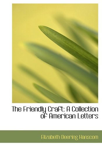 The Friendly Craft: A Collection of American Letters: A Collection of American Letters (Large Print Edition)