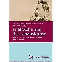 Nietzsche und die Lebenskunst: Ein philosophisch-psychologisches Kompendium