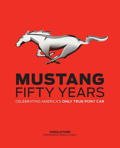 Mustang: Fifty Years: Celebrating America's Only True Pony Car
