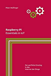 Raspberry PI: Essentials in IoT (German Edition)