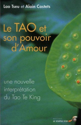 Le Tao et son pouvoir d'amour : Une nouvelle interprétation du Tao Te King