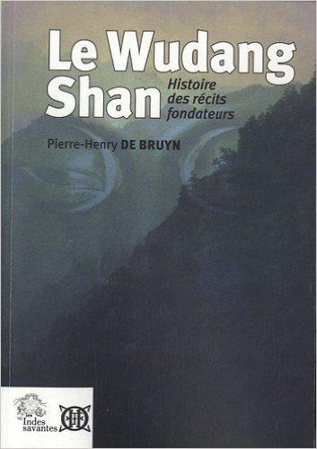 Le Wudang Shan : Histoire des rcits fondateurs de Pierre-Henry De Bruyn ( 23 avril 2010 )