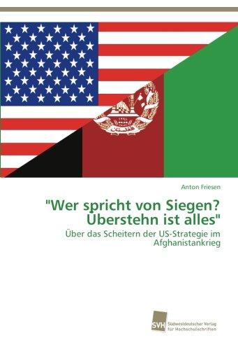 """""""Wer spricht von Siegen? Überstehn ist alles"""": Über das Scheitern der US-Strategie im Afghanistankrieg"""