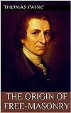 The Origin of Free-Masonry (English Edition)