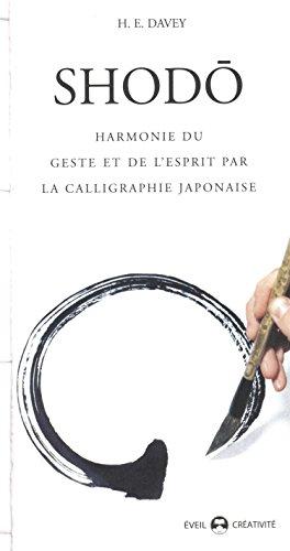 Shodo : Harmonie du geste et de l'esprit par la calligraphie japonaise par H.E. Davey
