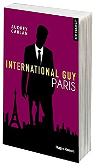 International Guy, tome 1 : Paris par Audrey Carlan